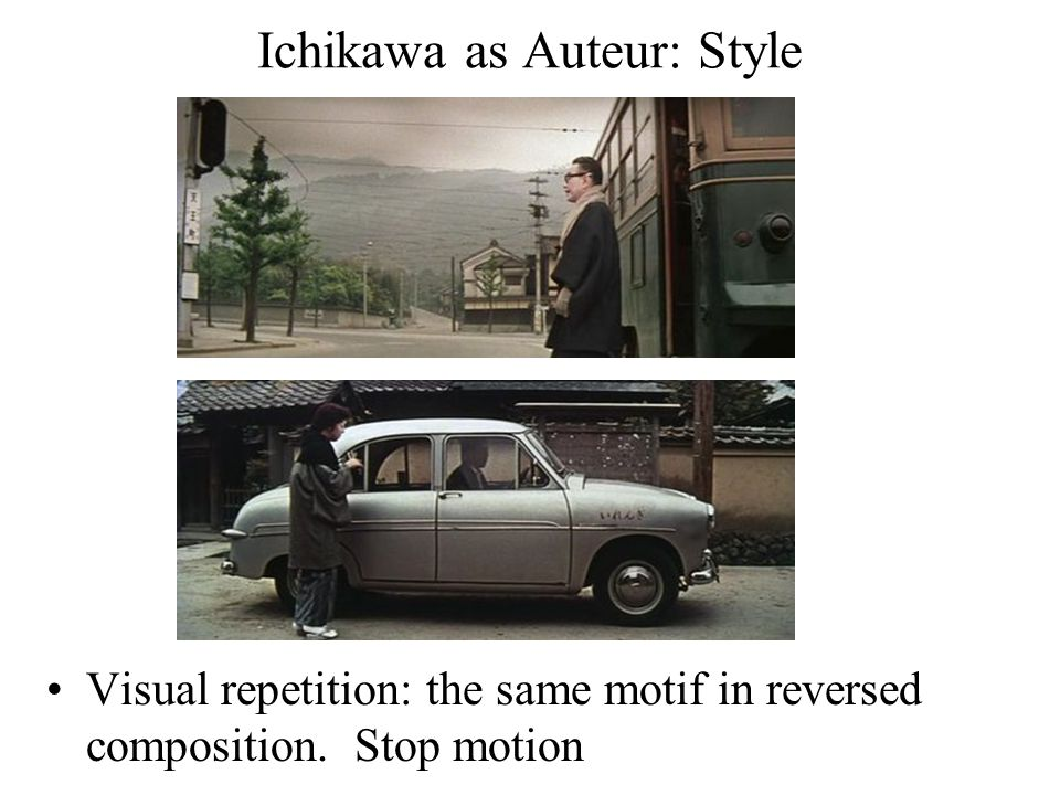 Ichikawa as Auteur: Style Visual repetition: the same motif in reversed composition. Stop motion