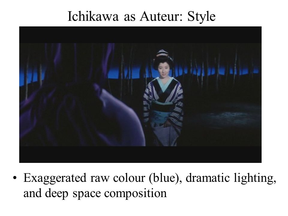 Ichikawa as Auteur: Style Exaggerated raw colour (blue), dramatic lighting, and deep space composition