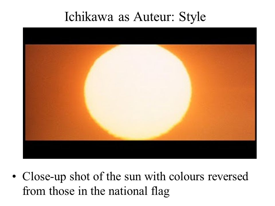 Ichikawa as Auteur: Style Close-up shot of the sun with colours reversed from those in the national flag