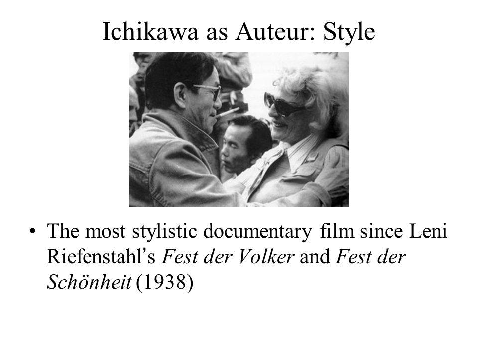 Ichikawa as Auteur: Style The most stylistic documentary film since Leni Riefenstahl's Fest der Volker and Fest der Schönheit (1938)