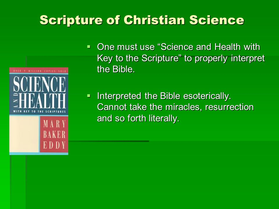 Scripture of Christian Science  One must use Science and Health with Key to the Scripture to properly interpret the Bible.