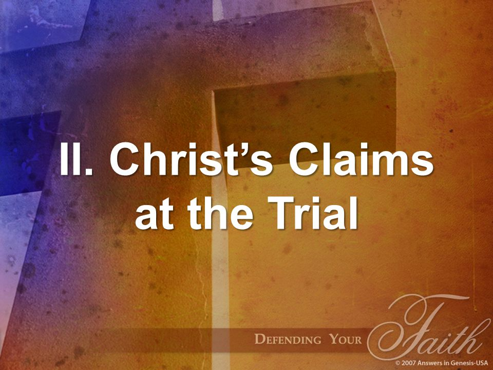 II. Christ's Claims at the Trial