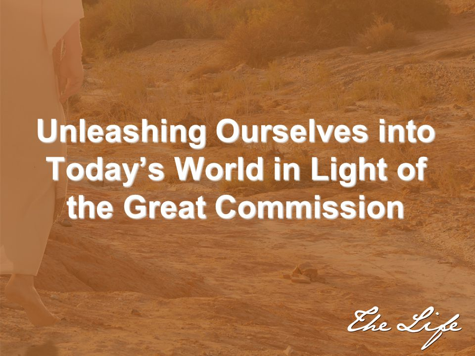 Unleashing Ourselves into Today's World in Light of the Great Commission