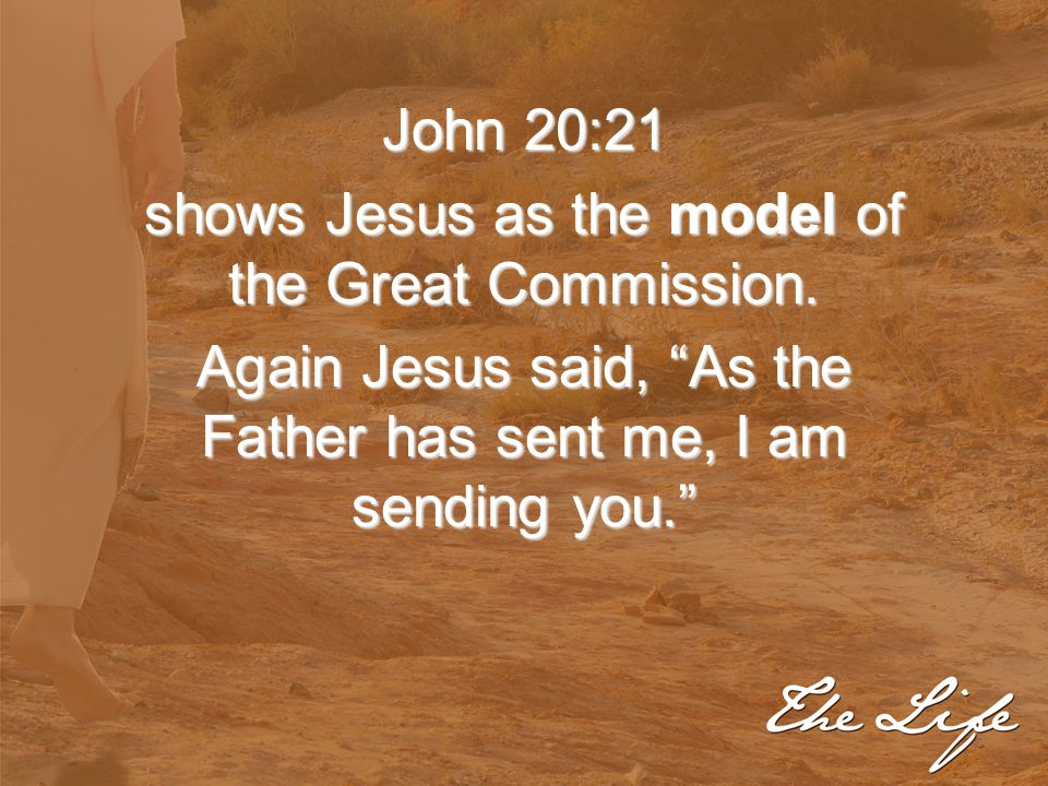 """John 20:21 shows Jesus as the model of the Great Commission. Again Jesus said, """"As the Father has sent me, I am sending you."""""""
