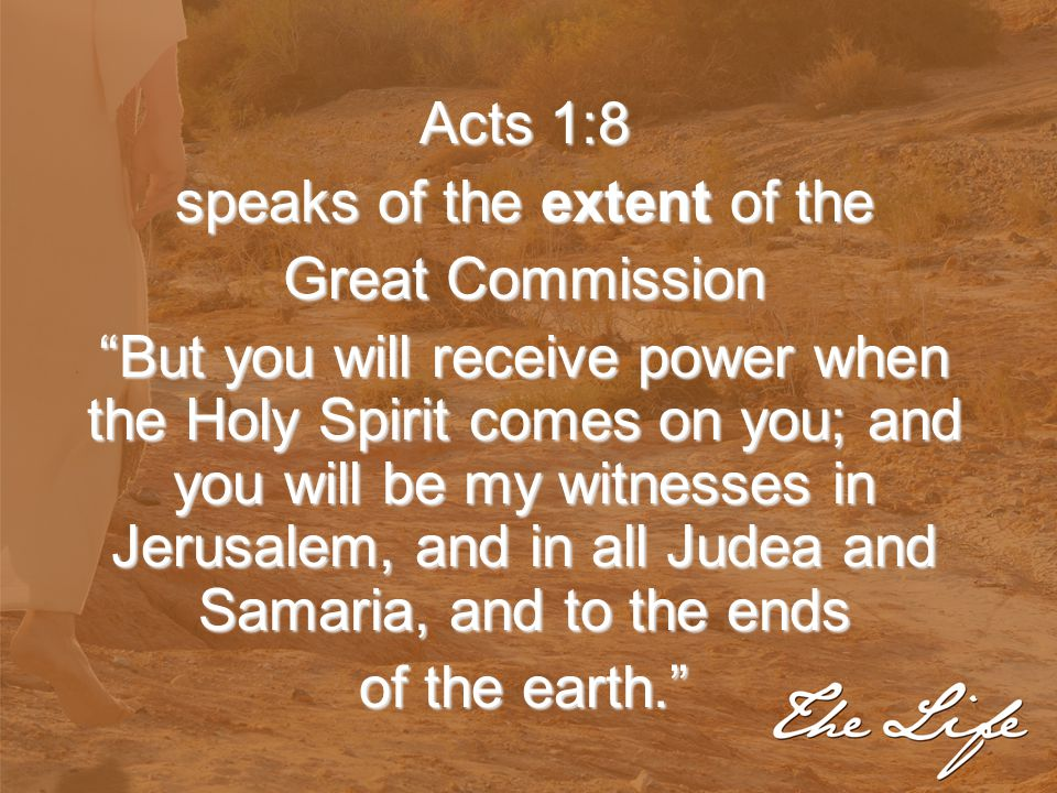 """Acts 1:8 speaks of the extent of the Great Commission """"But you will receive power when the Holy Spirit comes on you; and you will be my witnesses in J"""