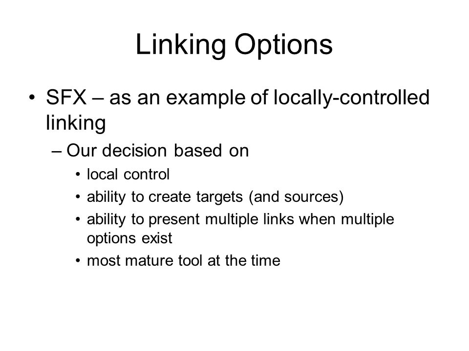 Linking Options SFX – as an example of locally-controlled linking –Our decision based on local control ability to create targets (and sources) ability to present multiple links when multiple options exist most mature tool at the time