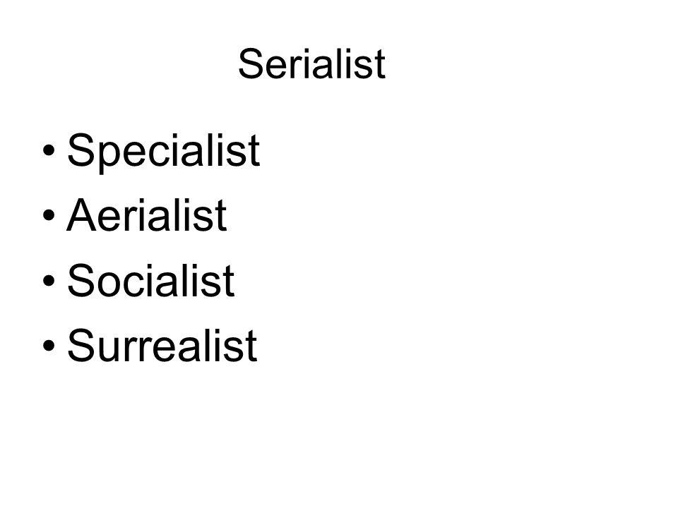 Serialist Specialist Aerialist Socialist Surrealist
