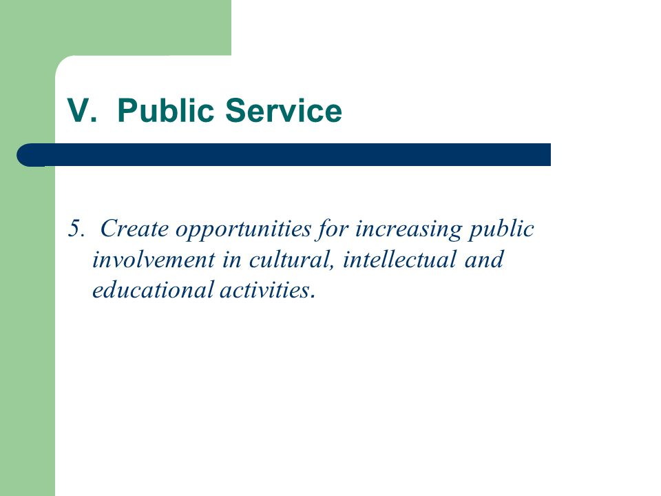 V. Public Service 5. Create opportunities for increasing public involvement in cultural, intellectual and educational activities.