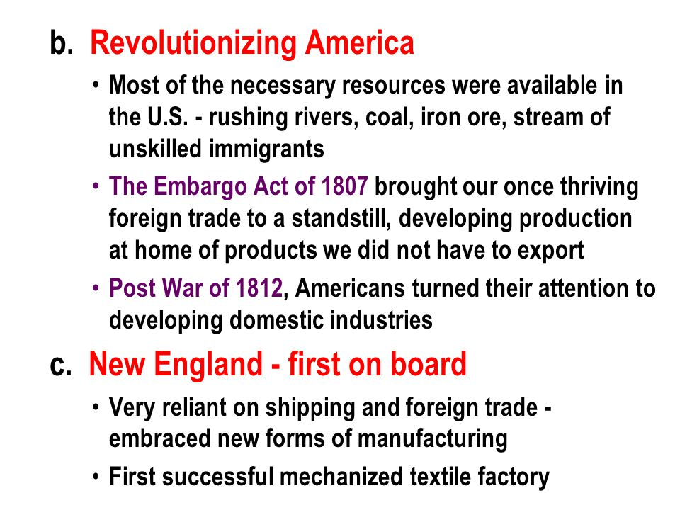 b. Revolutionizing America Most of the necessary resources were available in the U.S.