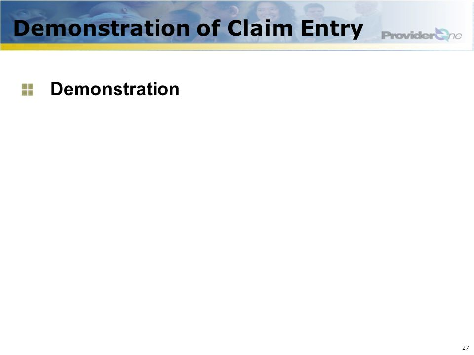 Demonstration of Claim Entry Demonstration 27