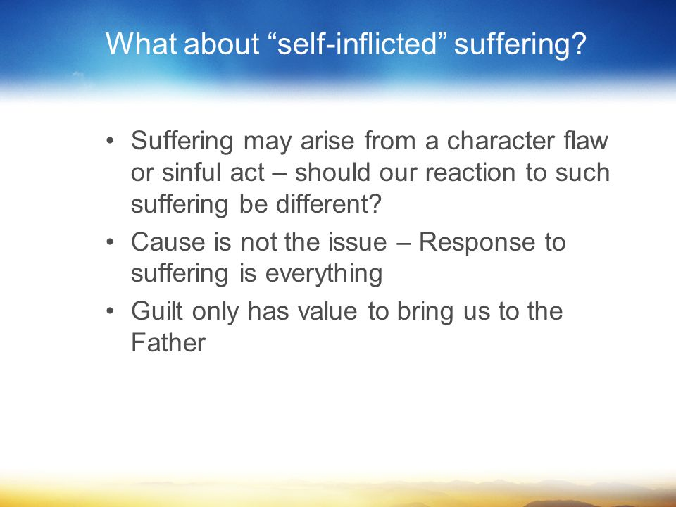 What about self-inflicted suffering.