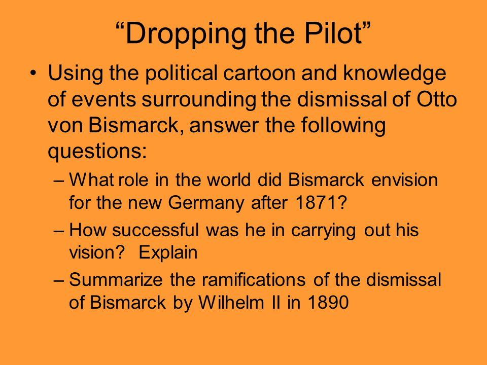 """Dropping the Pilot"" Using the political cartoon and knowledge of events surrounding the dismissal of Otto von Bismarck, answer the following question"