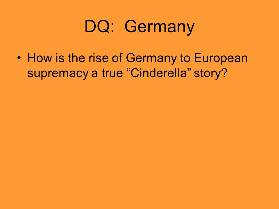 "DQ: Germany How is the rise of Germany to European supremacy a true ""Cinderella"" story?"