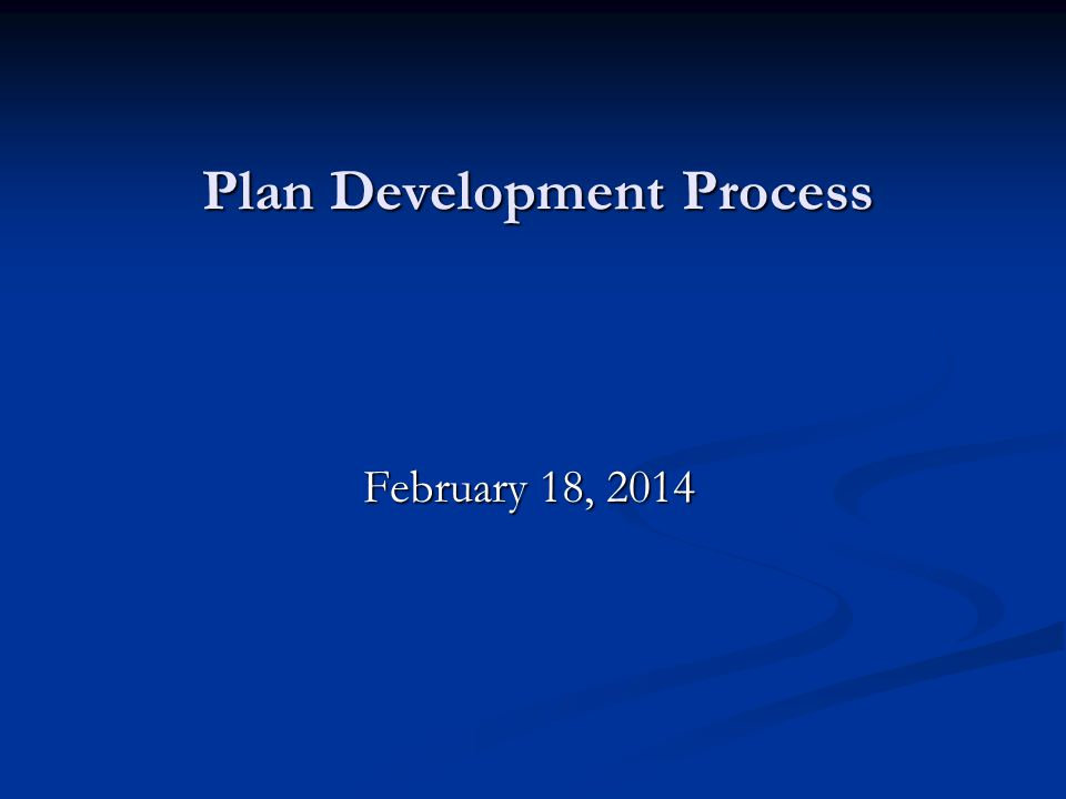 Plan Development Process February 18, 2014