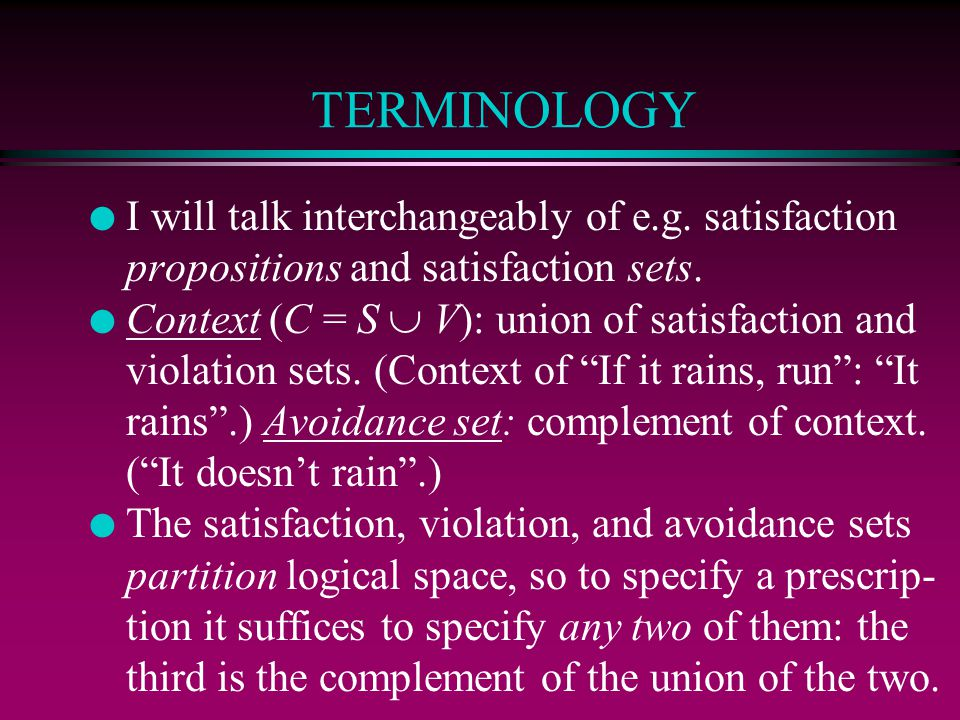 TERMINOLOGY l I will talk interchangeably of e.g.satisfaction propositions and satisfaction sets.