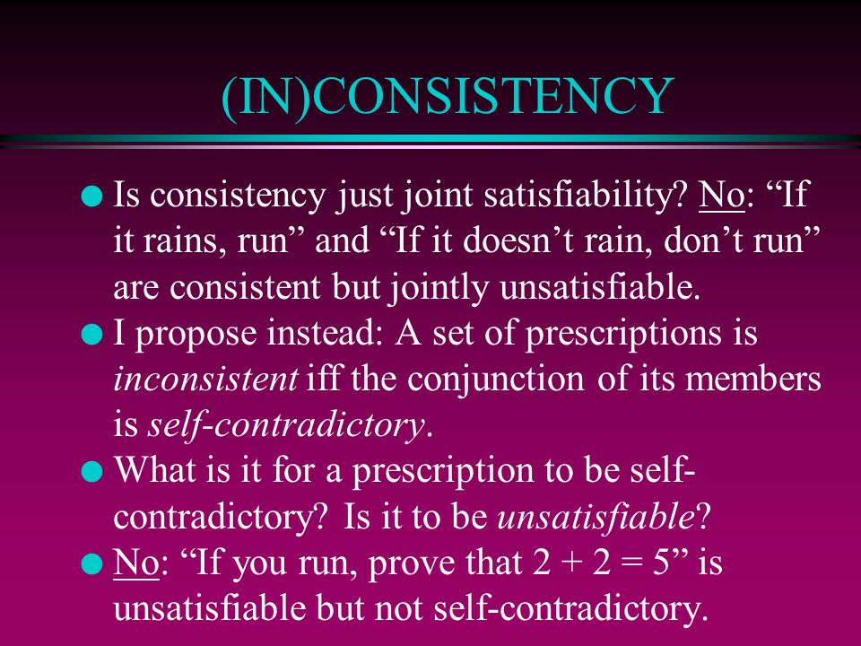 (IN)CONSISTENCY l Is consistency just joint satisfiability.