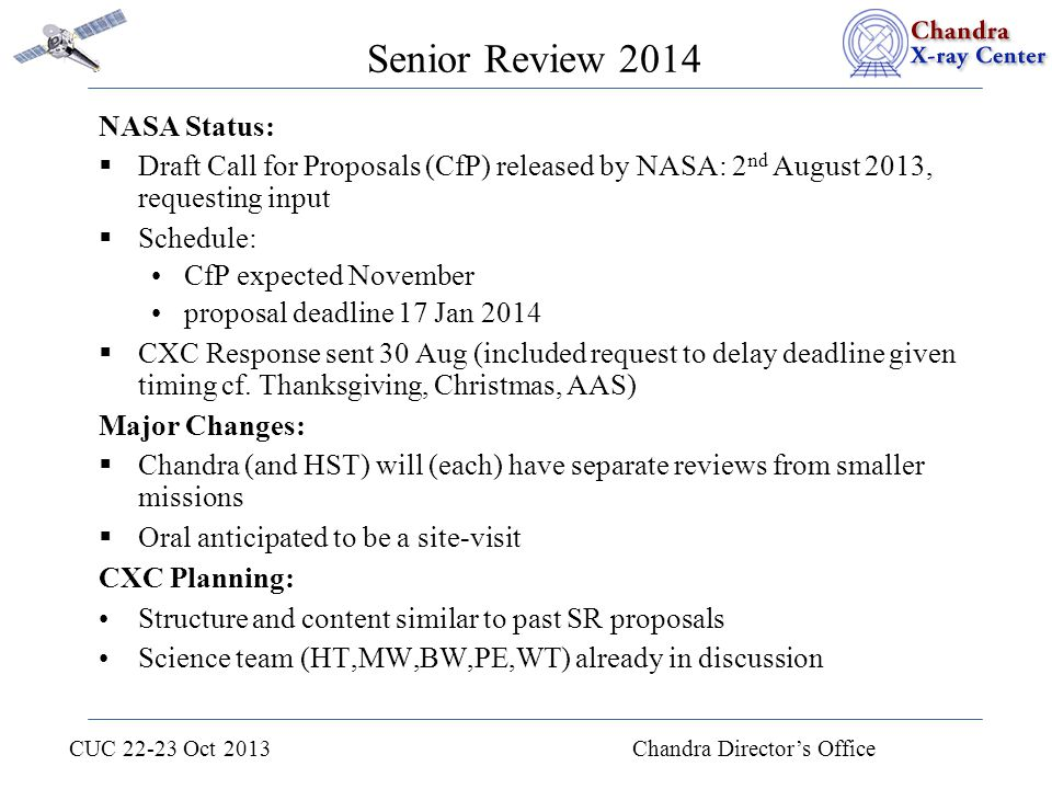 CUC 22-23 Oct 2013 Chandra Director's Office Senior Review 2014 NASA Status:  Draft Call for Proposals (CfP) released by NASA: 2 nd August 2013, requ