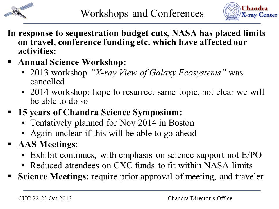 CUC 22-23 Oct 2013 Chandra Director's Office Workshops and Conferences In response to sequestration budget cuts, NASA has placed limits on travel, con