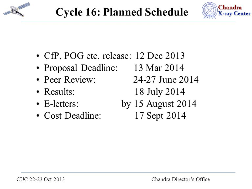 CUC 22-23 Oct 2013 Chandra Director's Office Cycle 16: Planned Schedule CfP, POG etc. release: 12 Dec 2013 Proposal Deadline: 13 Mar 2014 Peer Review: