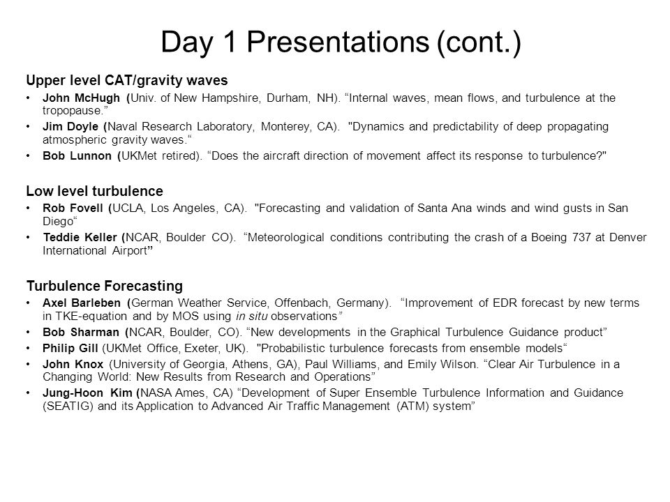 Day 1 Presentations (cont.) Upper level CAT/gravity waves John McHugh (Univ.