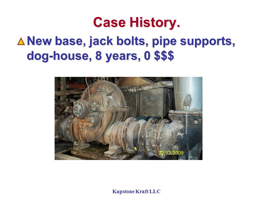 Kapstone Kraft LLC Case History. New base, jack bolts, pipe supports, dog-house, 8 years, 0 $$$