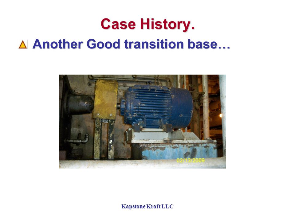 Kapstone Kraft LLC Case History. Another Good transition base… Another Good transition base…