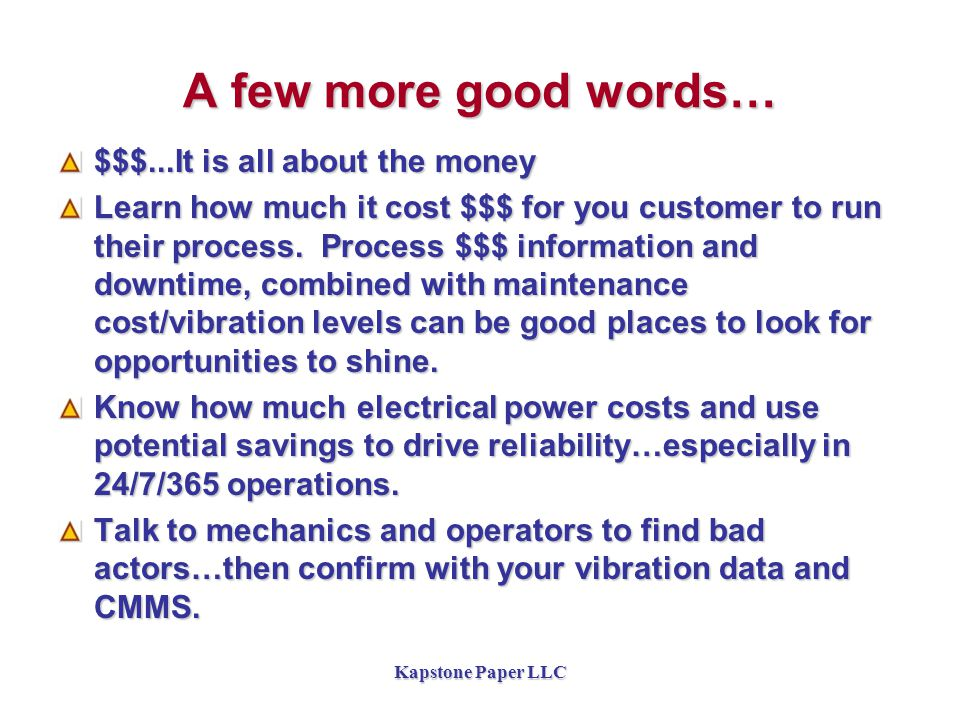 A few more good words… $$$...It is all about the money Learn how much it cost $$$ for you customer to run their process.