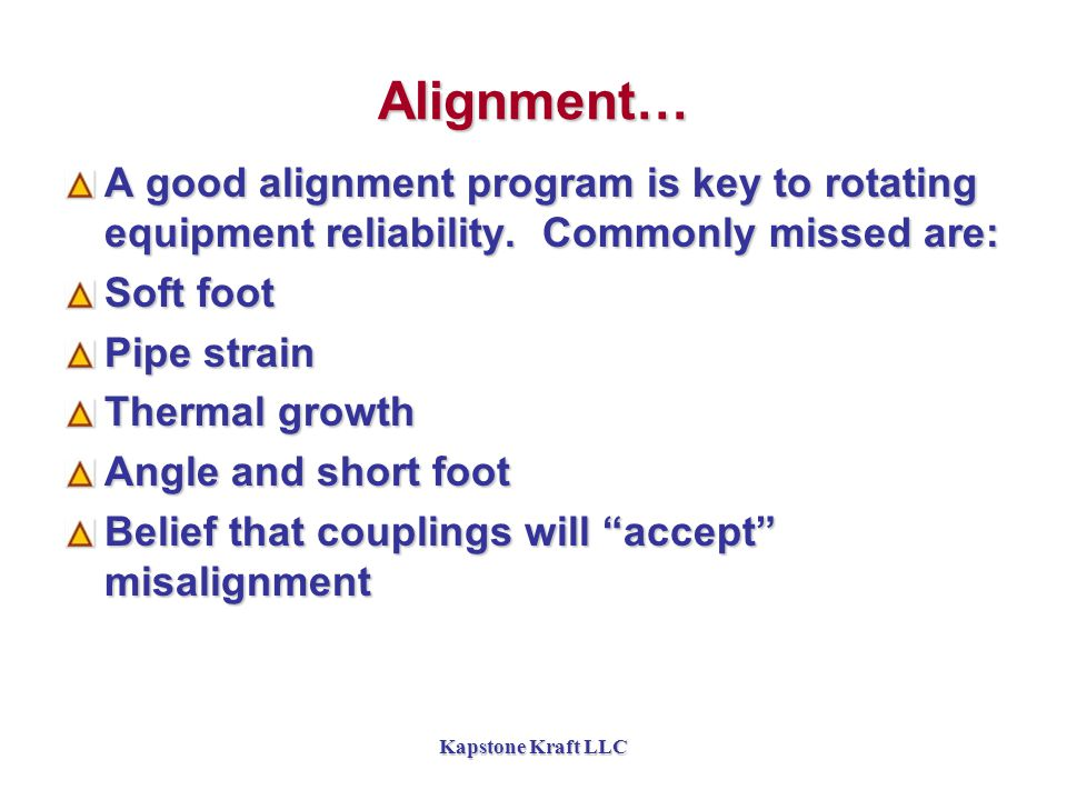 Kapstone Kraft LLC Alignment… A good alignment program is key to rotating equipment reliability.