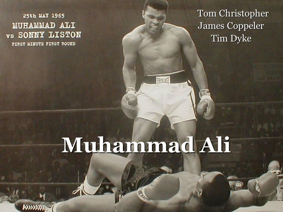 Muhammad Ali Tom Christopher Tom Christopher James Coppeler Tim Dyke