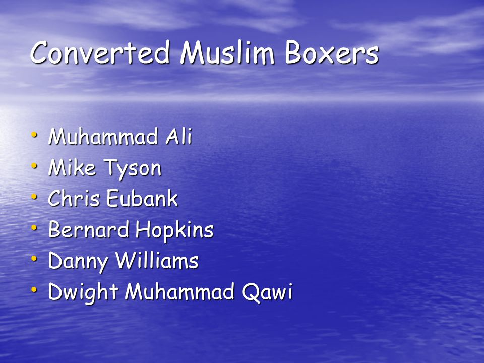 Converted Muslim Boxers Muhammad Ali Muhammad Ali Mike Tyson Mike Tyson Chris Eubank Chris Eubank Bernard Hopkins Bernard Hopkins Danny Williams Danny Williams Dwight Muhammad Qawi Dwight Muhammad Qawi