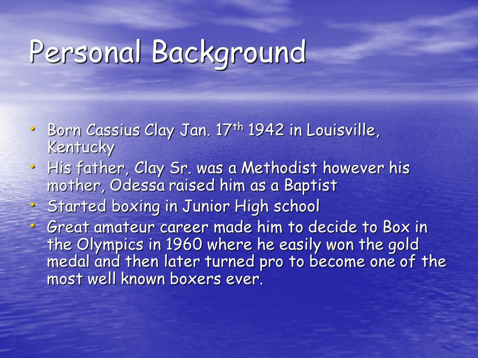 Personal Background Born Cassius Clay Jan.