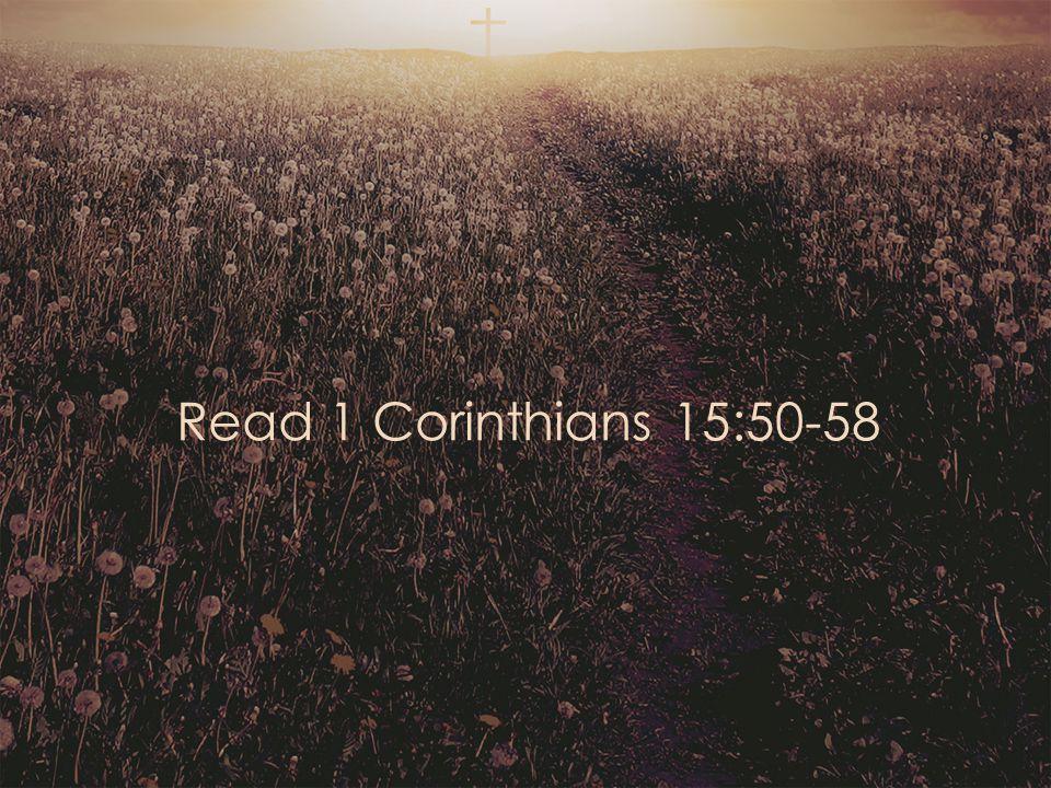 Read 1 Corinthians 15:50-58