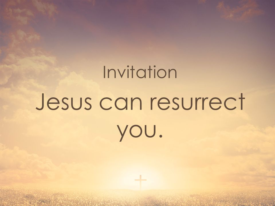 Invitation Jesus can resurrect you.