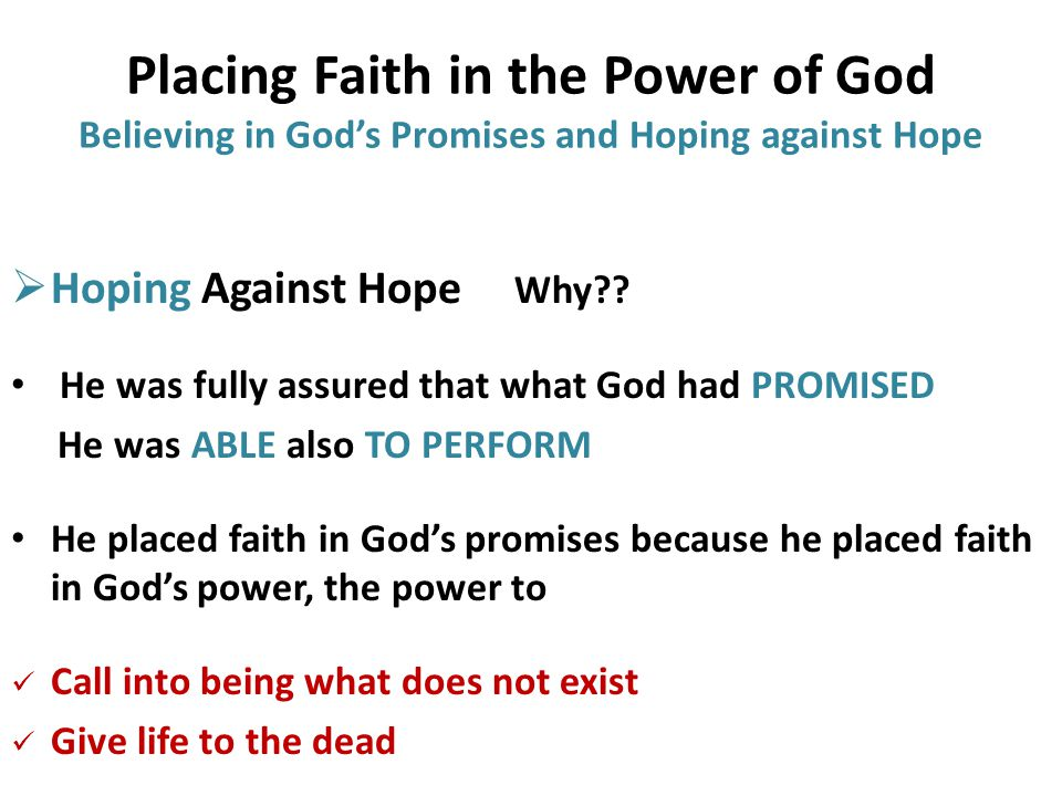 Placing Faith in the Power of God Believing in God's Promises and Hoping against Hope  Hoping Against Hope Why?.