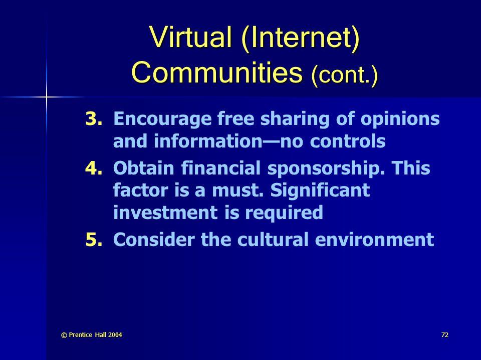 © Prentice Hall 200472 Virtual (Internet) Communities (cont.) 3.