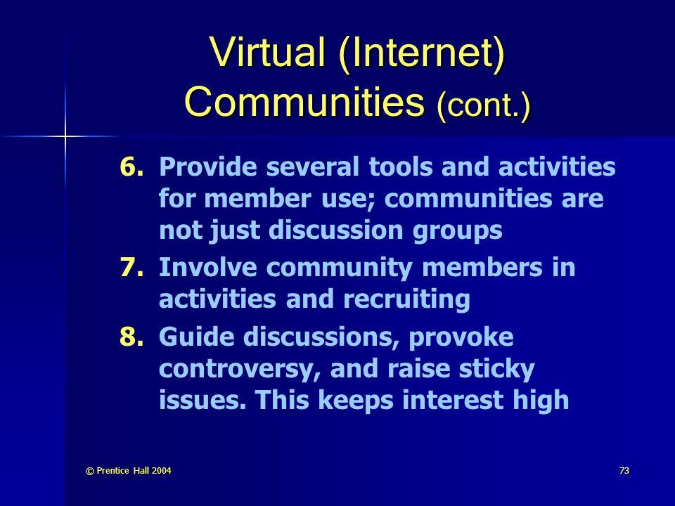 © Prentice Hall 200473 Virtual (Internet) Communities (cont.) 6.