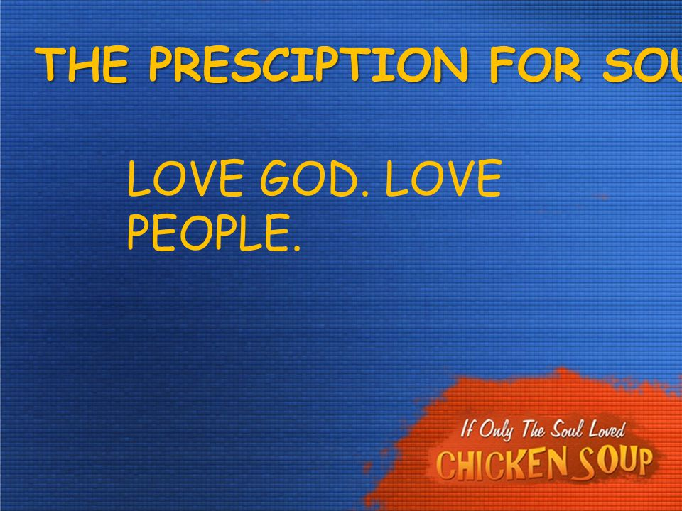 THE PRESCIPTION FOR SOUL HEALTH: LOVE GOD. LOVE PEOPLE.