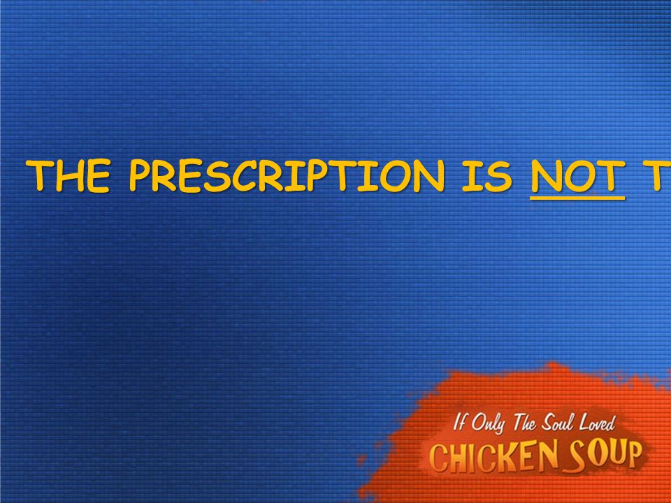 THE PRESCRIPTION IS NOT THE MEDICINE