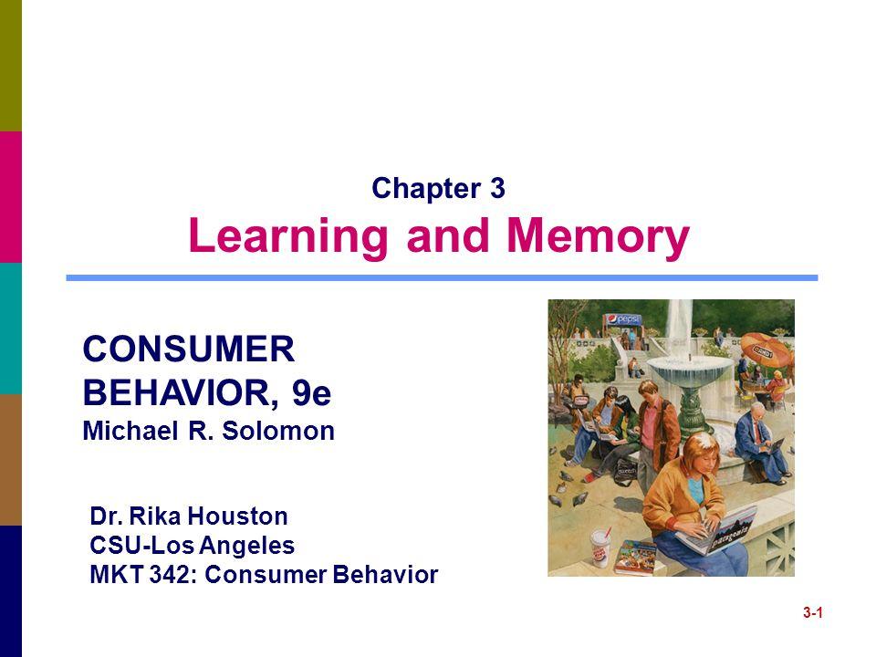 3-1 Chapter 3 Learning and Memory CONSUMER BEHAVIOR, 9e Michael R. Solomon Dr. Rika Houston CSU-Los Angeles MKT 342: Consumer Behavior