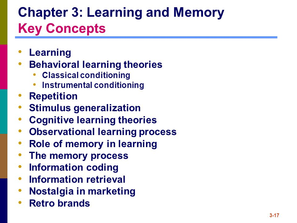 3-17 Chapter 3: Learning and Memory Key Concepts Learning Behavioral learning theories Classical conditioning Instrumental conditioning Repetition Sti