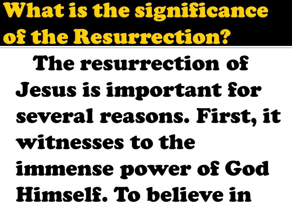 The resurrection of Jesus is important for several reasons.