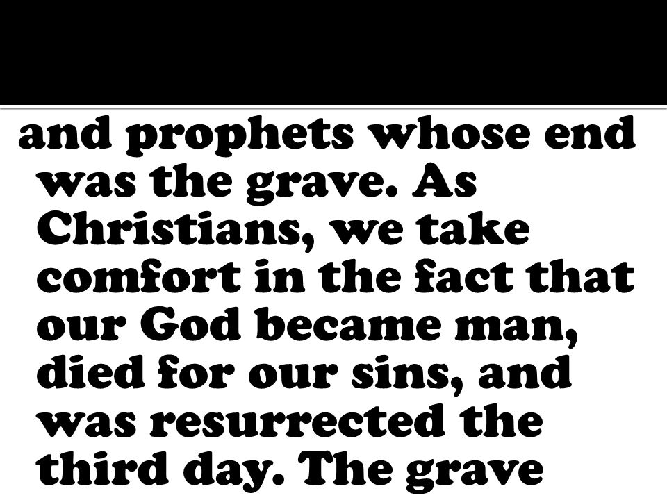 and prophets whose end was the grave.