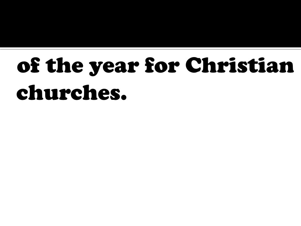 of the year for Christian churches.
