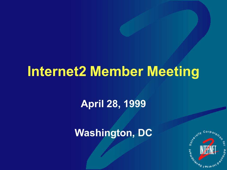 Internet2 Member Meeting April 28, 1999 Washington, DC