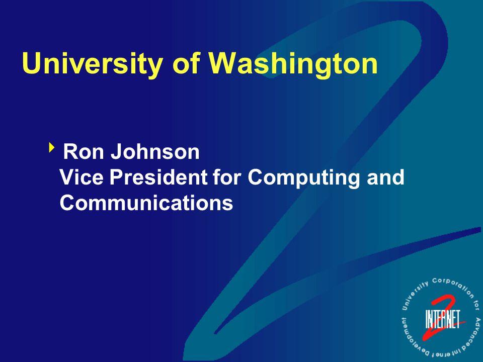 University of Washington  Ron Johnson Vice President for Computing and Communications