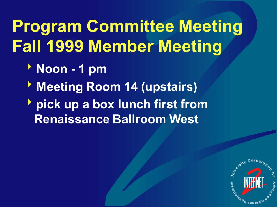 Program Committee Meeting Fall 1999 Member Meeting  Noon - 1 pm  Meeting Room 14 (upstairs)  pick up a box lunch first from Renaissance Ballroom West