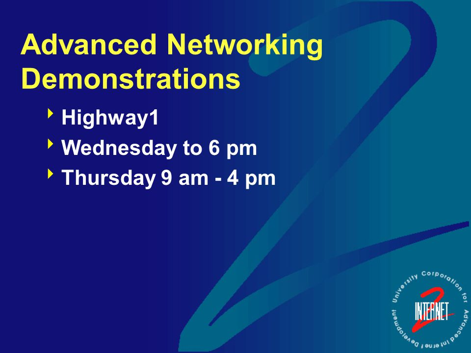 Advanced Networking Demonstrations  Highway1  Wednesday to 6 pm  Thursday 9 am - 4 pm