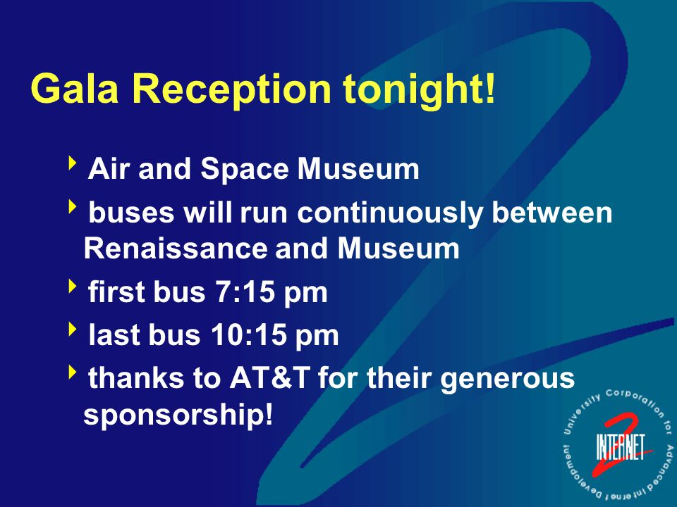 Gala Reception tonight!  Air and Space Museum  buses will run continuously between Renaissance and Museum  first bus 7:15 pm  last bus 10:15 pm 