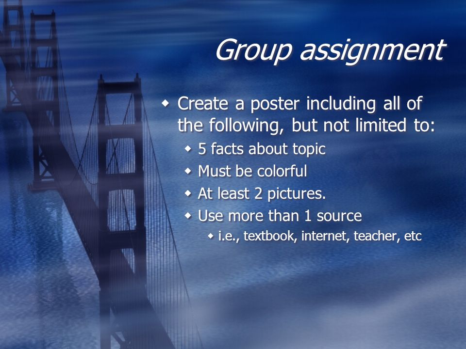 Group assignment  Create a poster including all of the following, but not limited to:  5 facts about topic  Must be colorful  At least 2 pictures.
