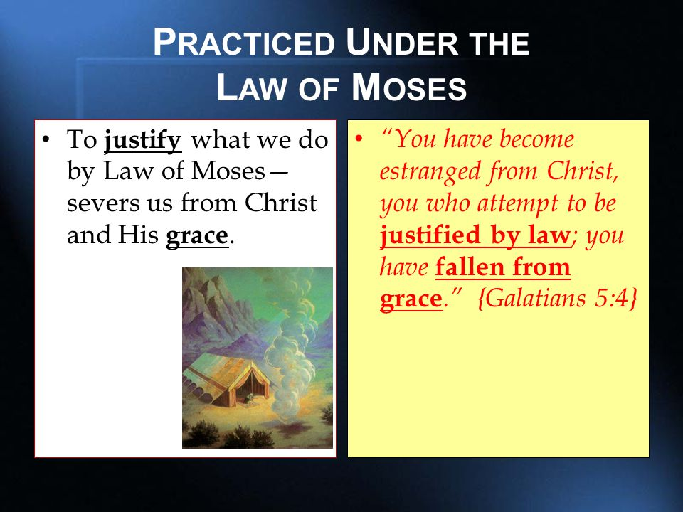 P RACTICE U NDER THE L AW OF M OSES Going back to the Law of Moses for some practice not taught by Christ and the apostles—deny the all sufficiency of NT scriptures.